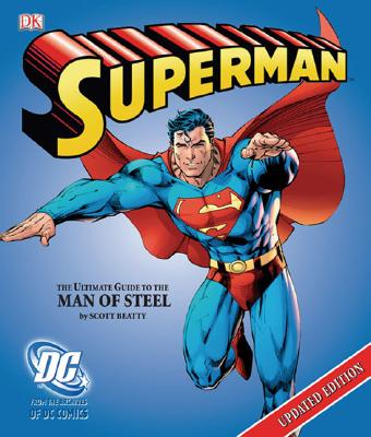 Superman: The Ultimate Guide to the Man of Steel - Beatty, Scott, and Siegel, Jerry (Creator), and Shuster, Joe (Creator)