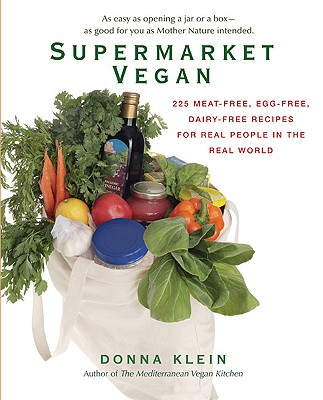 Supermarket Vegan: 225 Meat-Free, Egg-Free, Dairy-Free Recipes for Real Peoplein the Real World - Klein, Donna