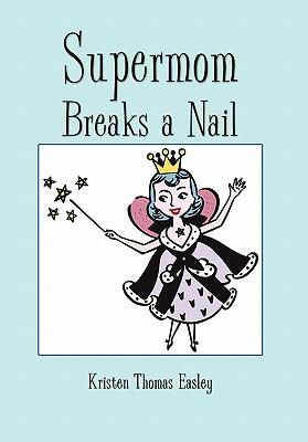Supermom Breaks a Nail - Easley, Kristen Thomas