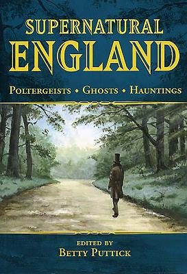 Supernatural England: Poltergeists - Ghosts - Hauntings - Puttick, Betty