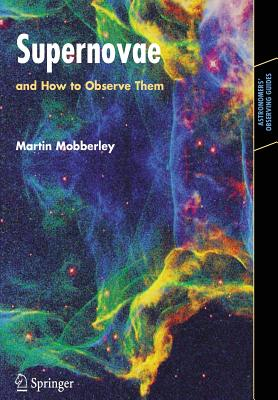 Supernovae: And How to Observe Them - Mobberley, Martin