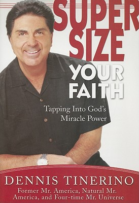 Supersize Your Faith: Tapping Into God's Miracle Power - Tinerino, Dennis