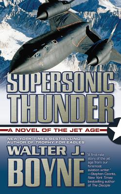 Supersonic Thunder: A Novel of the Jet Age - Boyne, Walter J, Col.