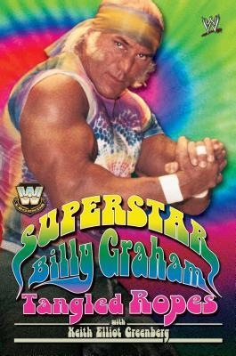 Superstar Billy Graham: Tangled Ropes - Graham, Billy, and Greenberg, Keith Elliot