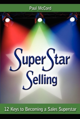 Superstar Selling: 12 Keys to Becoming a Sales Superstar - McCord, Paul