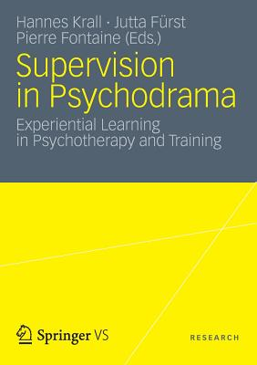 Supervision in Psychodrama: Experiential Learning in Psychotherapy and Training - Krall, Hannes (Editor), and Furst, Jutta (Editor), and Fontaine, Pierre (Editor)