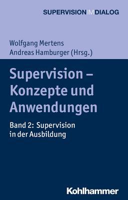 Supervision - Konzepte Und Anwendungen: Band 2: Supervision in Der Ausbildung - Bergmann, Jorg (Contributions by), and Buchholz, Michael B (Contributions by), and Erhardt, Ingrid (Contributions by)