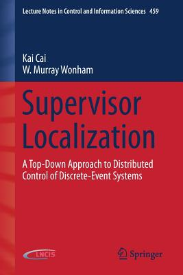 Supervisor Localization: A Top-Down Approach to Distributed Control of Discrete-Event Systems - Cai, Kai