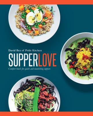 Supper Love: Comfort Bowls for Quick and Nourishing Suppers - Bez, David