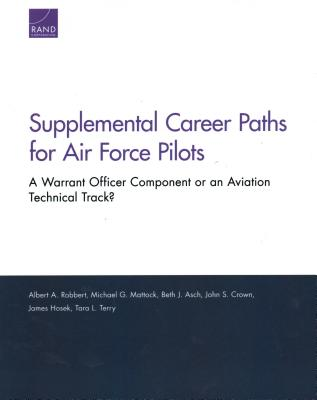 Supplemental Career Paths for Air Force Pilots: A Warrant Officer Component or an Aviation Technical Track? - Robbert, Albert A, and Mattock, Michael G, and Asch, Beth J