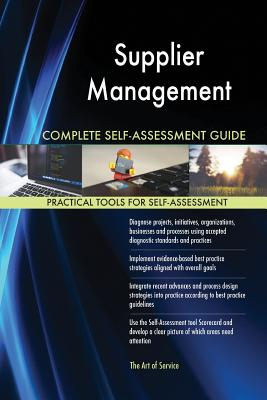 Supplier Management Complete Self-Assessment Guide - Blokdyk, Gerardus
