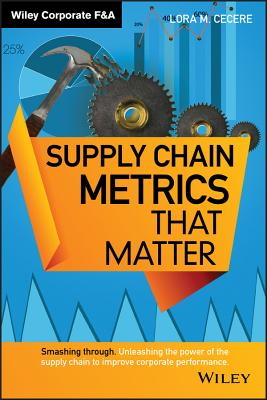 Supply Chain Metrics That Matter - Cecere, Lora M
