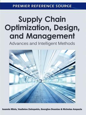 Supply Chain Optimization, Design, and Management: Advances and Intelligent Methods - Minis, Ioannis (Editor), and Zeimpekis, Vasileios (Editor), and Dounias, Georgios (Editor)