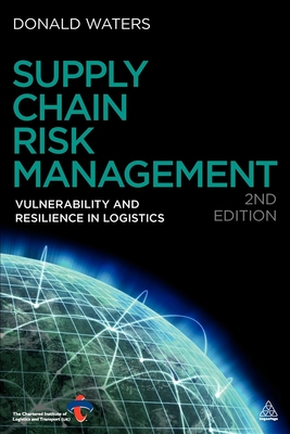 Supply Chain Risk Management: Vulnerability and Resilience in Logistics - Waters, Donald