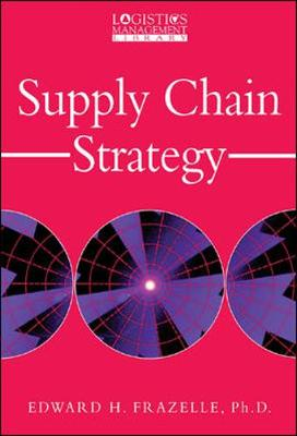 Supply Chain Strategy - Frazelle, Edward, PH.D.