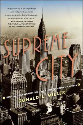 Supreme City: How Jazz Age Manhattan Gave Birth to Modern America - Miller, Donald L