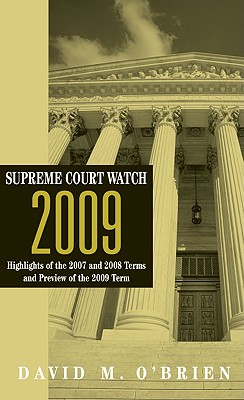 Supreme Court Watch 2009: Highlights of the 2007 and 2008 Terms and Preview of the 2009 Term - O'Brien, David M, Professor