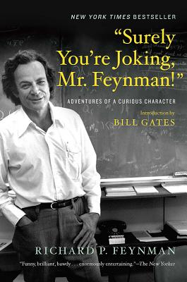"""""""Surely You're Joking, Mr. Feynman!"""": Adventures of a Curious Character - Feynman, Richard P, and Gates, Bill (Introduction by), and Leighton, Ralph (Editor)"""