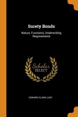 Surety Bonds: Nature, Functions, Underwriting Requirements - Lunt, Edward Clark
