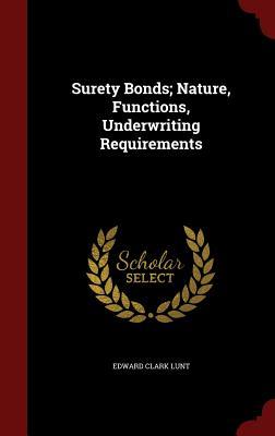 Surety Bonds; Nature, Functions, Underwriting Requirements - Lunt, Edward Clark