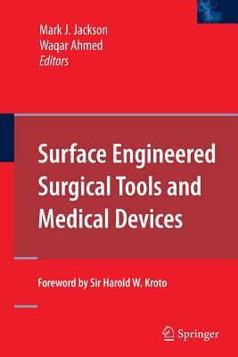Surface Engineered Surgical Tools and Medical Devices - Jackson, Mark J (Editor), and Ahmed, Waqar (Editor)