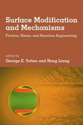 Surface Modification and Mechanisms: Friction, Stress, and Reaction Engineering - Totten, George E (Editor)