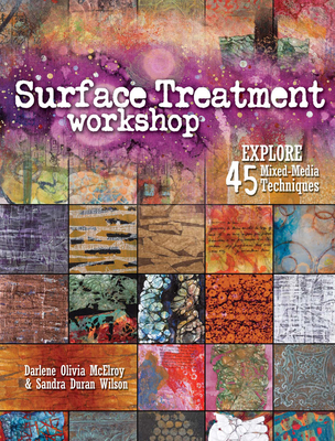 Surface Treatment Workshop: Explore 45 Mixed-Media Techniques - McElroy, Darlene Olivia, and Wilson, Sandra Duran