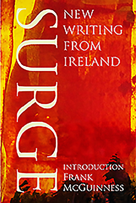 Surge: New Writing from Ireland - McGuinness, Frank (Introduction by)