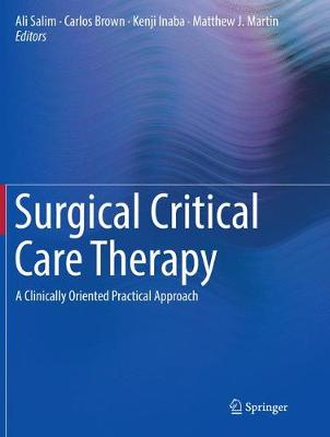 Surgical Critical Care Therapy: A Clinically Oriented Practical Approach - Salim, Ali (Editor), and Brown, Carlos (Editor), and Inaba, Kenji (Editor)