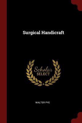 Surgical Handicraft - Pye, Walter
