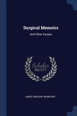 Surgical Memoirs: And Other Essays - Mumford, James Gregory