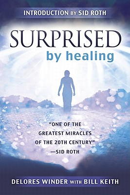 Surprised by Healing - Winder, Delores, and Keith, Bill, and Roth, Sid (Introduction by)