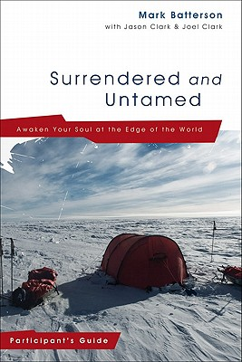 Surrendered and Untamed: Participant's Guide: Awaken Your Soul at the Edge of the World - Batterson, Mark, and Clark, Jason, and Clark, Joel