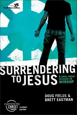 Surrendering to Jesus: 6 Small Group Sessions on Worship - Fields, Doug, and Eastman, Brett