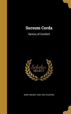 Sursum Corda: Hymns of Comfort - Tileston, Mary Wilder 1843-1934