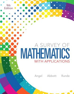 Survey of Mathematics with Applications, A, Plus New Mymathlab with Pearson Etext -- Access Card Package - Angel (Kelly), Allen, and Abbott, Christine, and Runde, Dennis