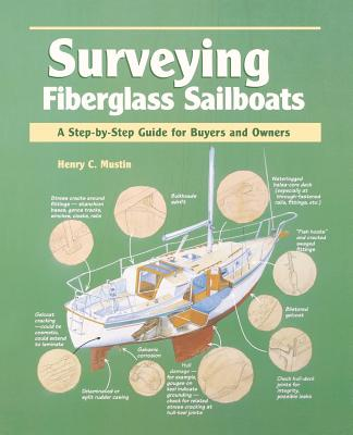 Surveying Fiberglass Sailboats: A Step-By-Step Guide for Buyers and Owners - Mustin, Henry C, and Mustin Henry
