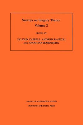 Surveys on Surgery Theory (Am-149), Volume 2: Papers Dedicated to C.T.C. Wall. (Am-149) - Cappell, Sylvain (Editor), and Ranicki, Andrew (Editor), and Rosenberg, Jonathan (Editor)
