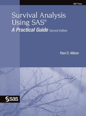 Survival Analysis Using SAS: A Practical Guide, Second Edition - Allison, Paul D