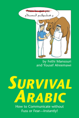 Survival Arabic: How to Communicate Without Fuss or Fear - Instantly! (Arabic Phrasebook) - Mansouri, Fethi, Dr., and Alreemawi, Yousef