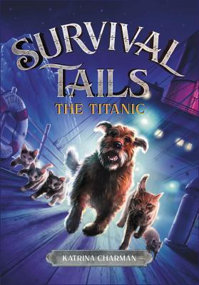 Survival Tails: The Titanic - Charman, Katrina