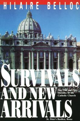 Survivals and New Arrivals: The Old and New Enemies of the Catholic Church - Belloc, Hilaire