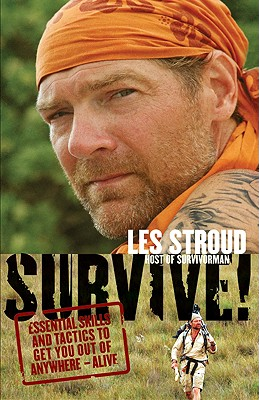 Survive!: Essential Skills and Tactics to Get You Out of Anywhere - Alive - Stroud, Les, and Hawksley, Beverley (Illustrator), and Bombier, Laura (Photographer)