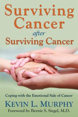 Surviving Cancer After Surviving Cancer - Murphy, Kevin L, and Siegel, Bernie S, Dr. (Foreword by)