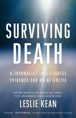Surviving Death: A Journalist Investigates Evidence for an Afterlife - Kean, Leslie