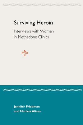 Surviving Heroin: Interviews with Women in Methadone Clinics - Friedman, Jennifer, and Alicea, Marisa