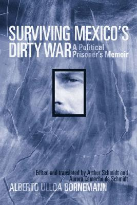 Surviving Mexico's Dirty War: A Political Prisoner's Memoir - Ulloa Bornemann, Alberto