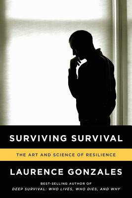 Surviving Survival: The Art and Science of Resilience - Gonzales, Laurence