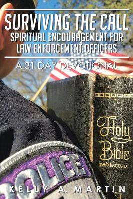 Surviving the Call: Spiritual Encouragement for Law Enforcement Officers: A 31 Day Devotional - Martin, Kelly A