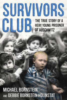 Survivors Club: The True Story of a Very Young Prisoner of Auschwitz - Bornstein, Michael, and Holinstat, Debbie Bornstein